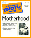 The Complete Idiot's Guide to Motherhood
