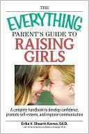 The Everything Parent's Guide to Raising Girl