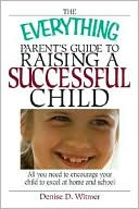 The Everything Parent's Guide to Raising a Successful Child