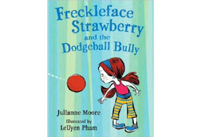 FrecklefaceStrawberryandtheDodgeballBully,JulianneMoore,Children'sBook